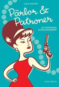 bokomslag Pärlor och patroner : 60 historiska kvinnoporträtt