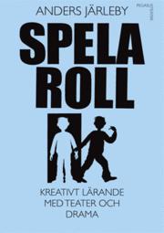 bokomslag Spela roll : kreativt lärande med teater och drama