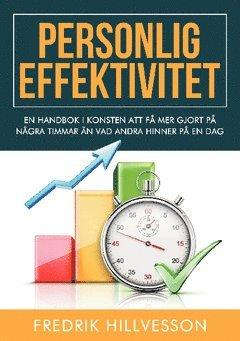 Personlig effektivitet : en handbok i konsten att få mer gjort på några timmar än vad andra hinner på en dag 1