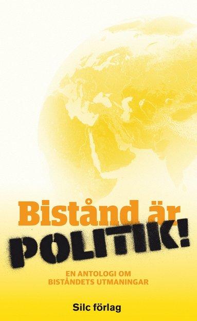 bokomslag Bistånd är politik! : en antologi om biståndets utmaningar