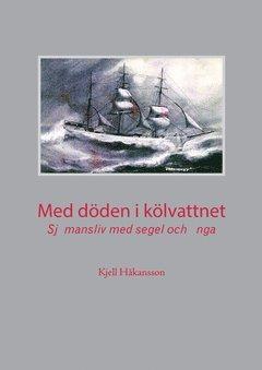 bokomslag Med döden i kölvattnet : Sjömansliv med segel och ånga