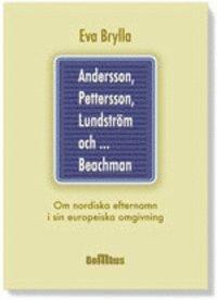 bokomslag Andersson, Pettersson, Lundström och ... Beachman : om nordiska efternamn i sin europeiska omgivning