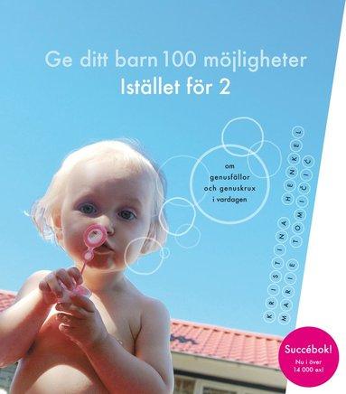 bokomslag Ge ditt barn 100 möjligheter Istället för 2 : om genusfällor och genuskrux i vardagen