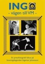 bokomslag INGO - vägen till VM : en pressfotografs fokus på boxningslegenden Ingemar Johansson