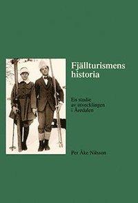 bokomslag Fjällturismens historia : en studie av utvecklingen i Åredalen