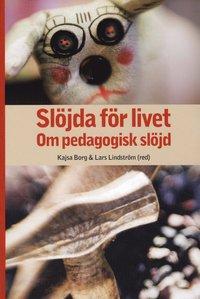 bokomslag Slöjda för livet : om pedagogisk slöjd