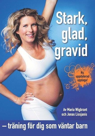 bokomslag Stark, glad, gravid : träning för dig som väntar barn