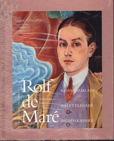 bokomslag Rolf de Maré : konstsamlare, balettledare, museiskapare