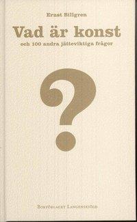 bokomslag Vad är konst och 100 andra jätteviktiga frågor