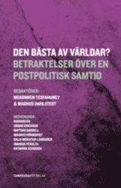 bokomslag Den bästa av världar? : betraktelser över en postpolitisk samtid