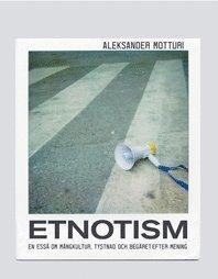 bokomslag Etnotism : en essä om mångkultur, tystnad och begäret efter mening