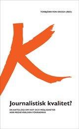 bokomslag Journalistisk kvalitet? : en antologi om hot och möjligheter när medievärlden förändras