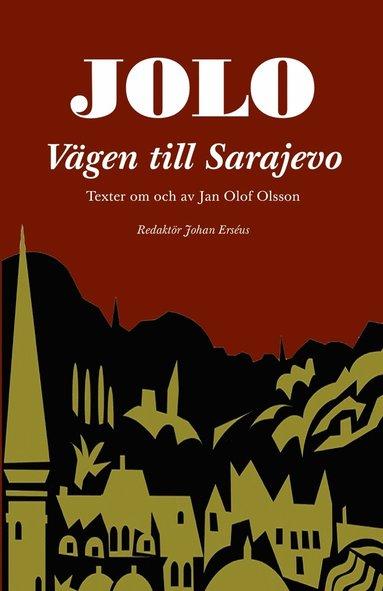 bokomslag Jolo: Vägen till Sarajevo. Texter om och av Jan Olof Olsson