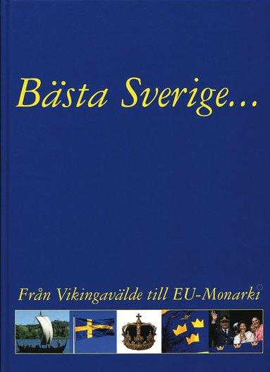 bokomslag Bästa Sverige : från Vikingavälde till EU-Monarki