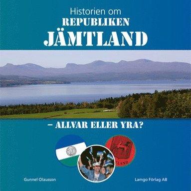 bokomslag Historien om Republiken Jämtland – Allvar eller yra?