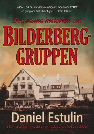 bokomslag Den sanna historien om Bilderberggruppen