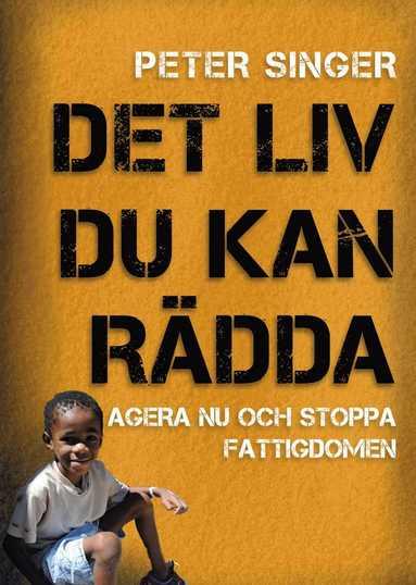 bokomslag Det liv du kan rädda : agera nu och stoppa fattigdomen