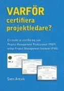 bokomslag Varför certifiera projektledare? : en studie av certifiering som Project Management Professional (PMP) enligt Project Management Institute (PMI)