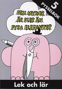 bokomslag Fem myror är fler än fyra elefanter : lek och lär