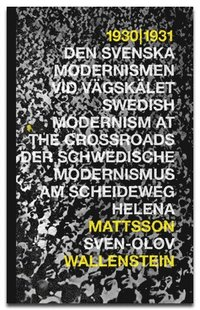 bokomslag 1930 - 1931 : den svenska modernismen vid vägskälet = Swedish modernism at the crossroads = Der schwedische Modernismus am Scheideweg