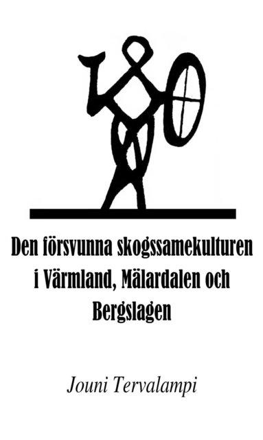 bokomslag Den försvunna skogssamekulturen i Värmland, Mälardalen och Bergslagen