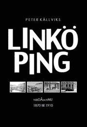 bokomslag Linköping : härdåochnu 1870 till 1910