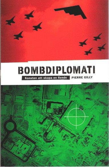 bokomslag Bombdiplomati : konsten att skapa en fiende