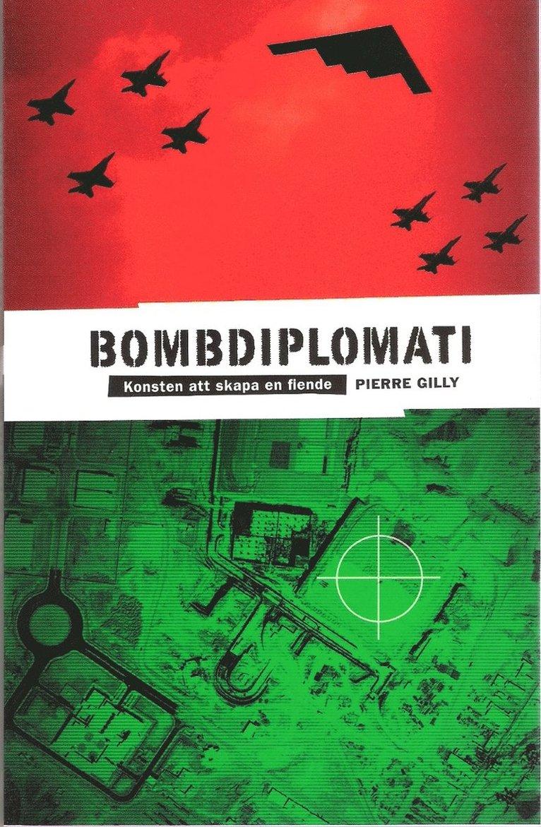 Bombdiplomati : konsten att skapa en fiende 1