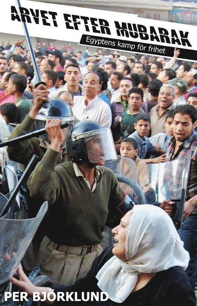 bokomslag Arvet efter Mubarak : egyptens kamp för frihet