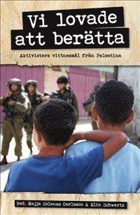 bokomslag Vi lovade att berätta : aktivisters vittnesmål från Palestina