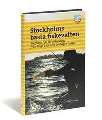 bokomslag Stockholms bästa fiskevatten : proffsens tips för säkra hugg från Singö i norr till Lövhagen i söder