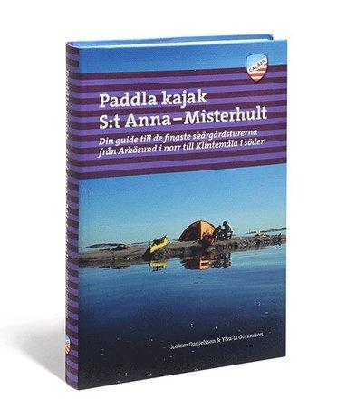 bokomslag Paddla kajak i S:t Anna och Misterhult : din guide till de finaste skärgårdsturerna från Arkösund i norr till Klintemåla i söder