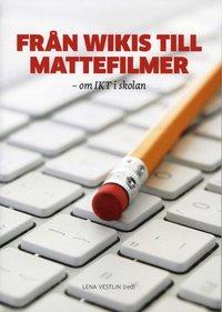 bokomslag Från wikis till mattefilmer : om IKT i skolan
