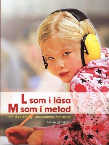 bokomslag L som i läsa, M som metod : om läsinlärning i förskoleklass och skola