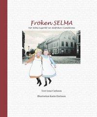 bokomslag Fröken Selma! : när Selma Lagerlöf var skolfröken i Landskrona