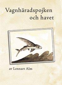bokomslag Vagnhäradspojken och havet : om brödraskap och fartygsmaskiner