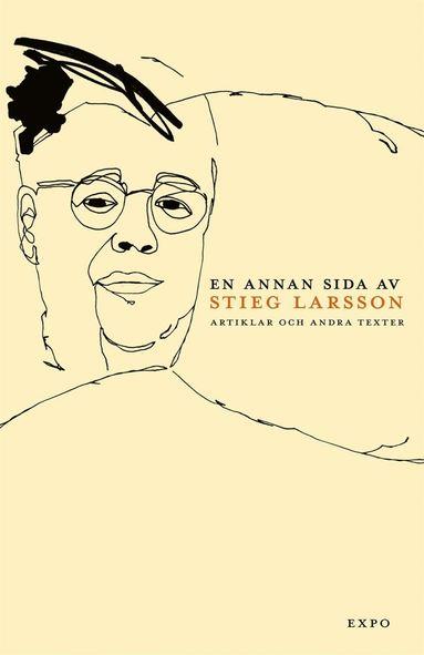 bokomslag En annan sida av Stieg Larsson : artiklar och andra texter