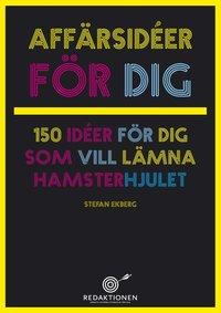bokomslag Affärsidéer för dig -150 idéer för dig som vill lämna hamsterhjulet
