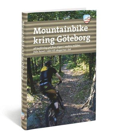 bokomslag Mountainbike kring Göteborg : 28 turförslag på fina stigar i vackra miljöer, från havet i väster till skogarna i öst