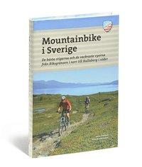 bokomslag Mountainbike i Sverige : de bästa stigarna och de vackraste vyerna från Riksgränsen i norr till Kullaberg i söder
