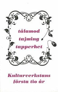 bokomslag Tålamod, tajming, tapperhet - Kulturverkstans första 10 år