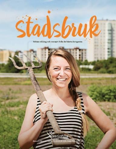 bokomslag Stadsbruk - urban odling och recept från de bästa krogarna