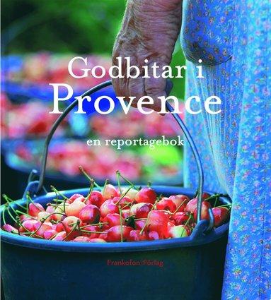 bokomslag Godbitar i Provence : en reportagebok