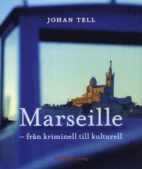 bokomslag Marseille - från kriminell till kulturell