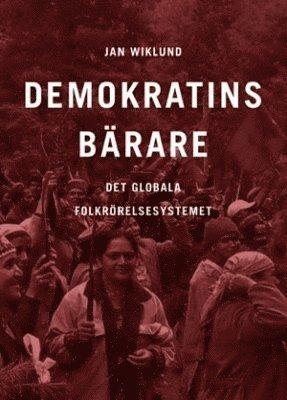 bokomslag Demokratins bärare : det globala folkrörelsesystemet