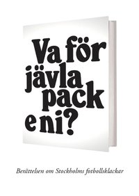 bokomslag Va för jävla pack e ni? - Berättelsen om Stockholms fotbollsklackar
