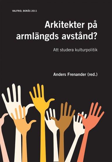 bokomslag Arkitekter på armlängds avstånd? : att studera kulturpolitik