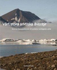 bokomslag Vårt stora arktiska äventyr : grönlandsexpeditionen till jordens nordligaste udde