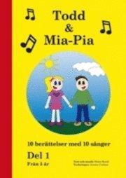 bokomslag Todd & Mia-Pia : 10 berättelser med 10 sånger. Del 1