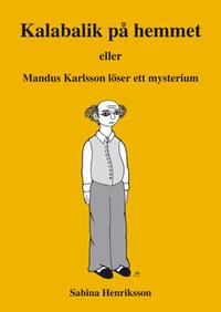 bokomslag Kalabalik på hemmet eller Mandus Karlsson löser ett mysterium